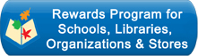 Click here for Referral Rewards Program for Schools, Libraries, Organizations and Stores