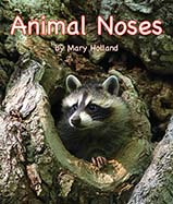 Noses come in all kinds of shapes and sizes that are just right for its particular animal host. This is the latest in Holland's <i>Animal Anatomy and Adaptation<i> series.